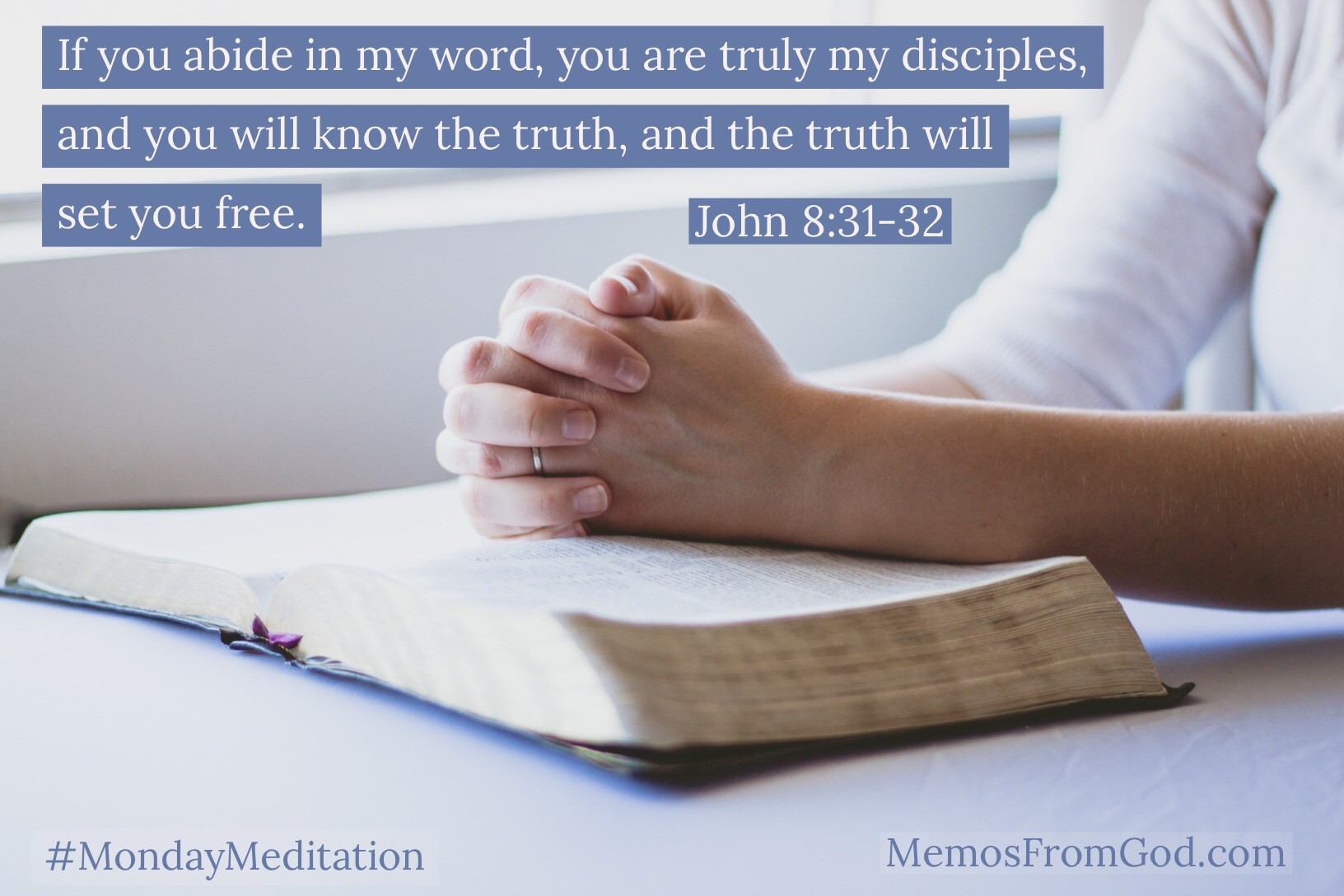 If you abide in my word, you are truly my disciples, and you will know the truth, and the truth will set you free. John 8:31-32
