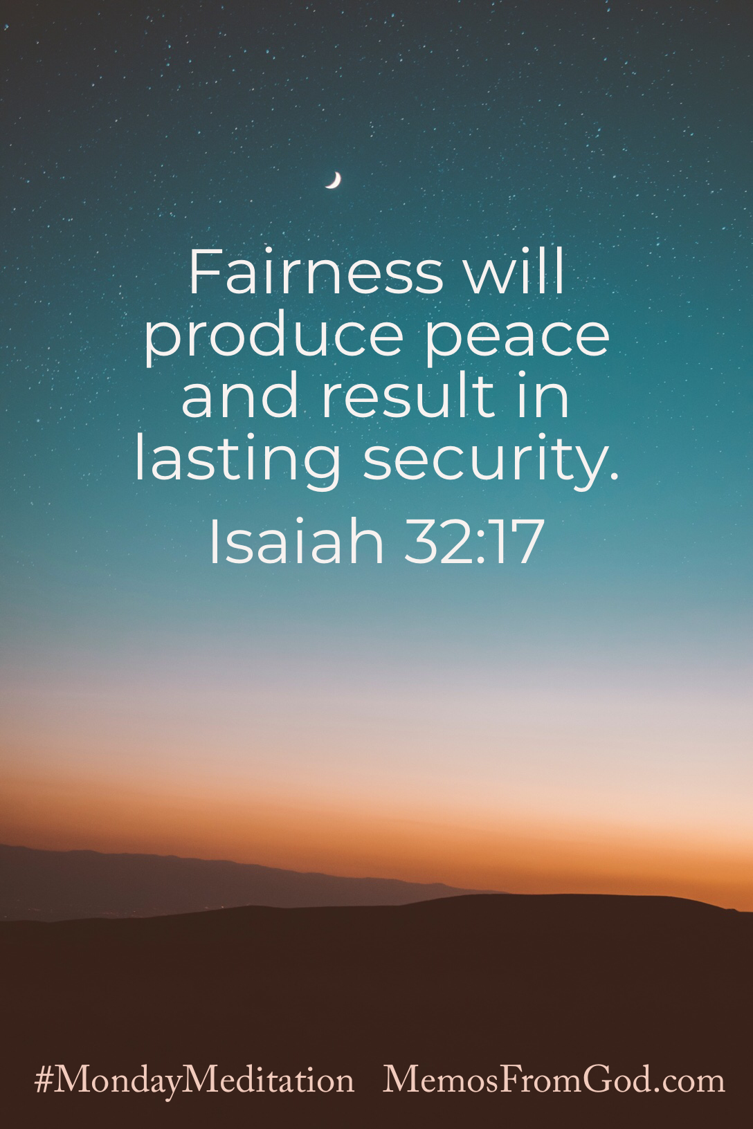 A starry sky, teal at the top, orange at the horizon, over a dark hilly landscape. Caption: Fairness will produce peace and result in lasting security. Isaiah 32:17