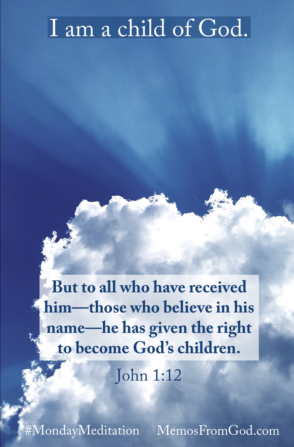 Rays of sunlight shining up from behind a fluffy grey and white cloud. Caption: But to all who have received him—those who believe in his name—he has given the right to become God's children. John 1:12