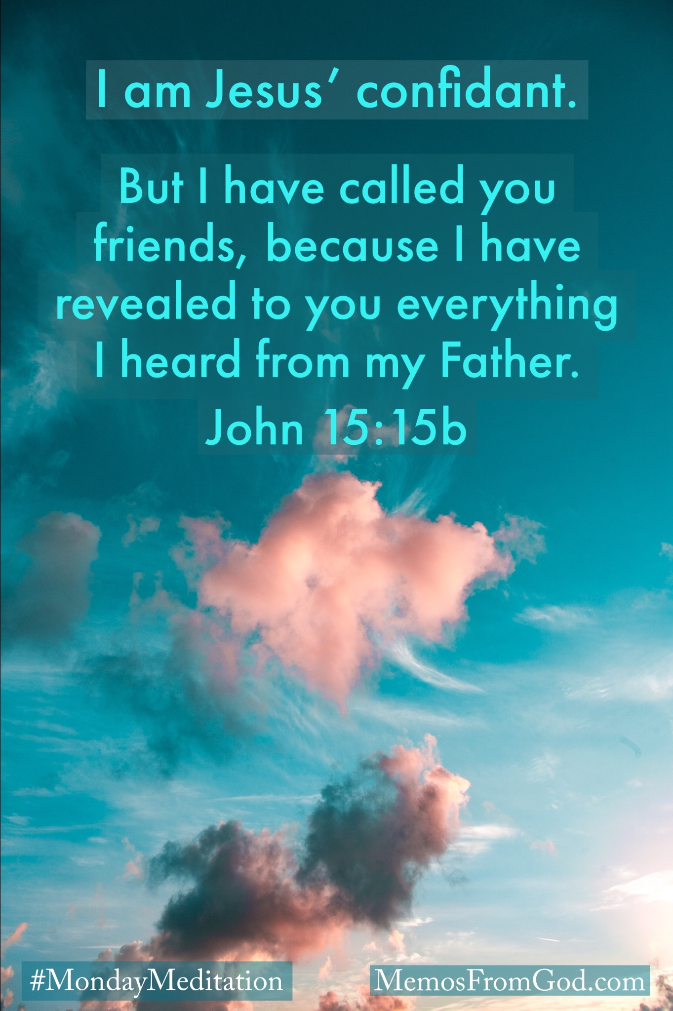 Pink clouds in a turquoise sky. Caption: But I have called you friends, because I have revealed to you everything I heard from my Father. John 15:15b