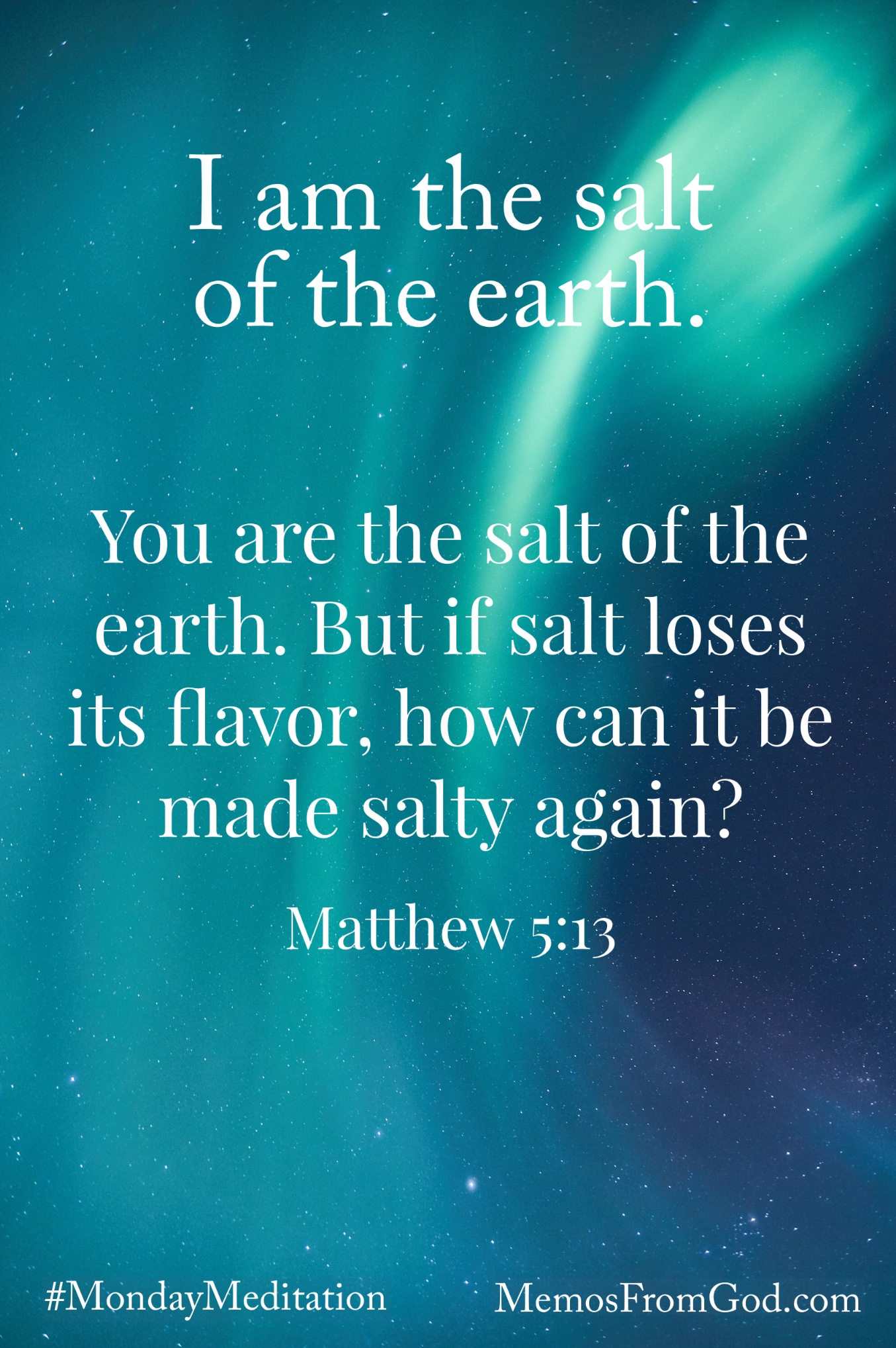 A sweep of bright green Northern Lights in a dark blue, starry sky. Caption: You are the salt of the earth. But if salt loses its flavor, how can it be made salty again? Matthew 5:13