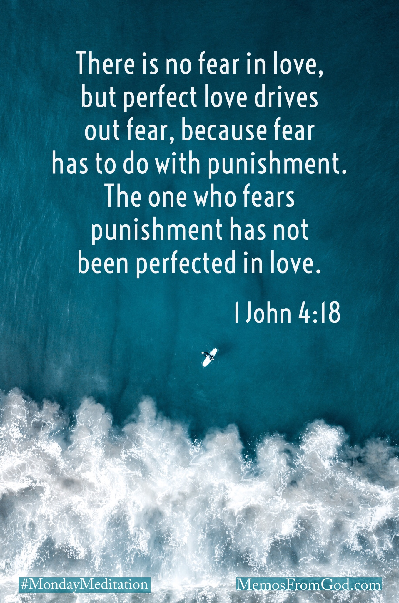 Deep turquoise water with white waves. Caption: There is no fear in love, but perfect love drives out fear, because fear has to do with punishment. The one who fears punishment has not been perfected in love. 1 John 4:18