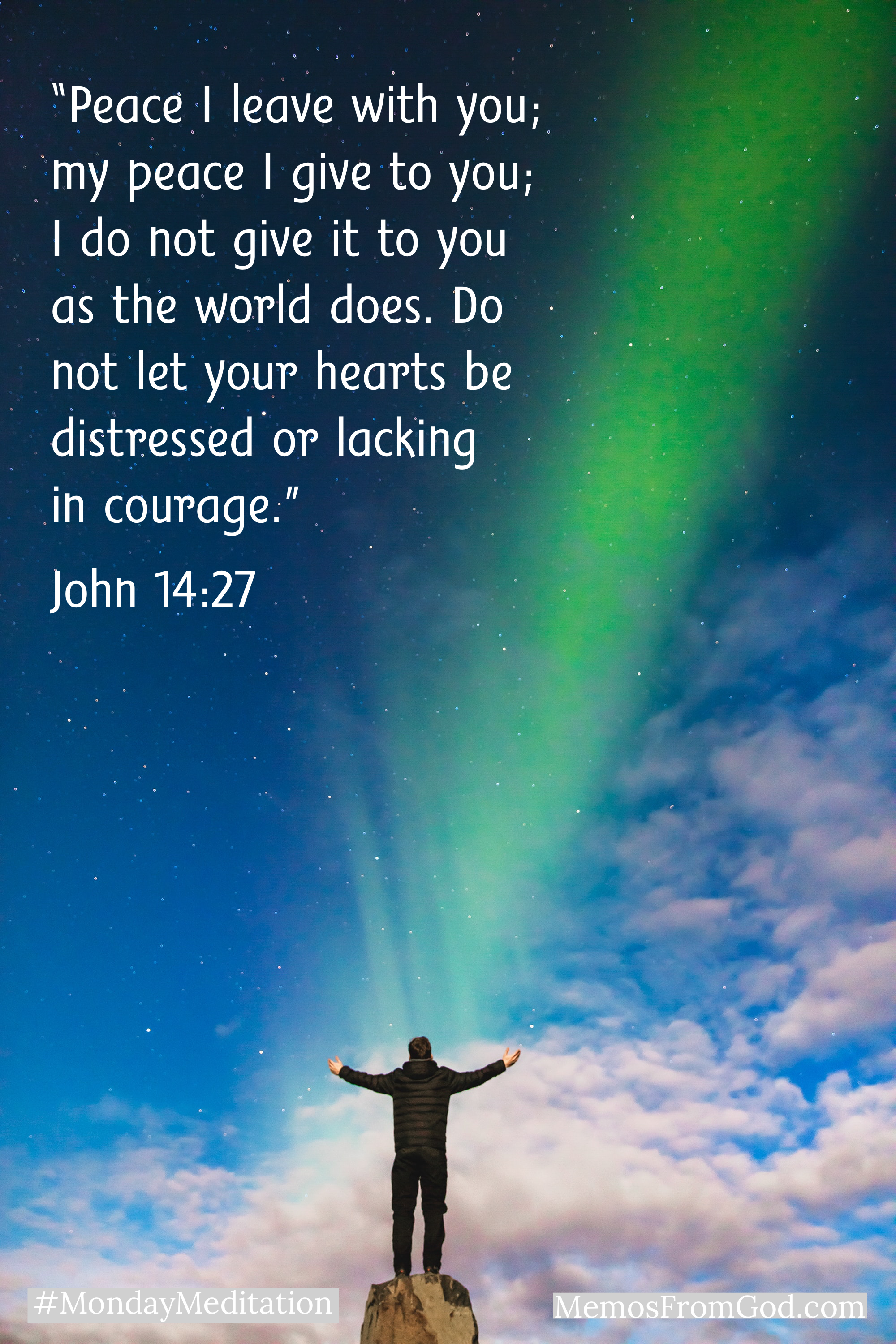 """A man with outstretched arms standing on a rock pillar looking at Northern Lights. Caption: """"Peace I leave with you; my peace I give to you; I do not give it to you as the world does. Do not let your hearts be distressed or lacking in courage."""" John 14:27"""