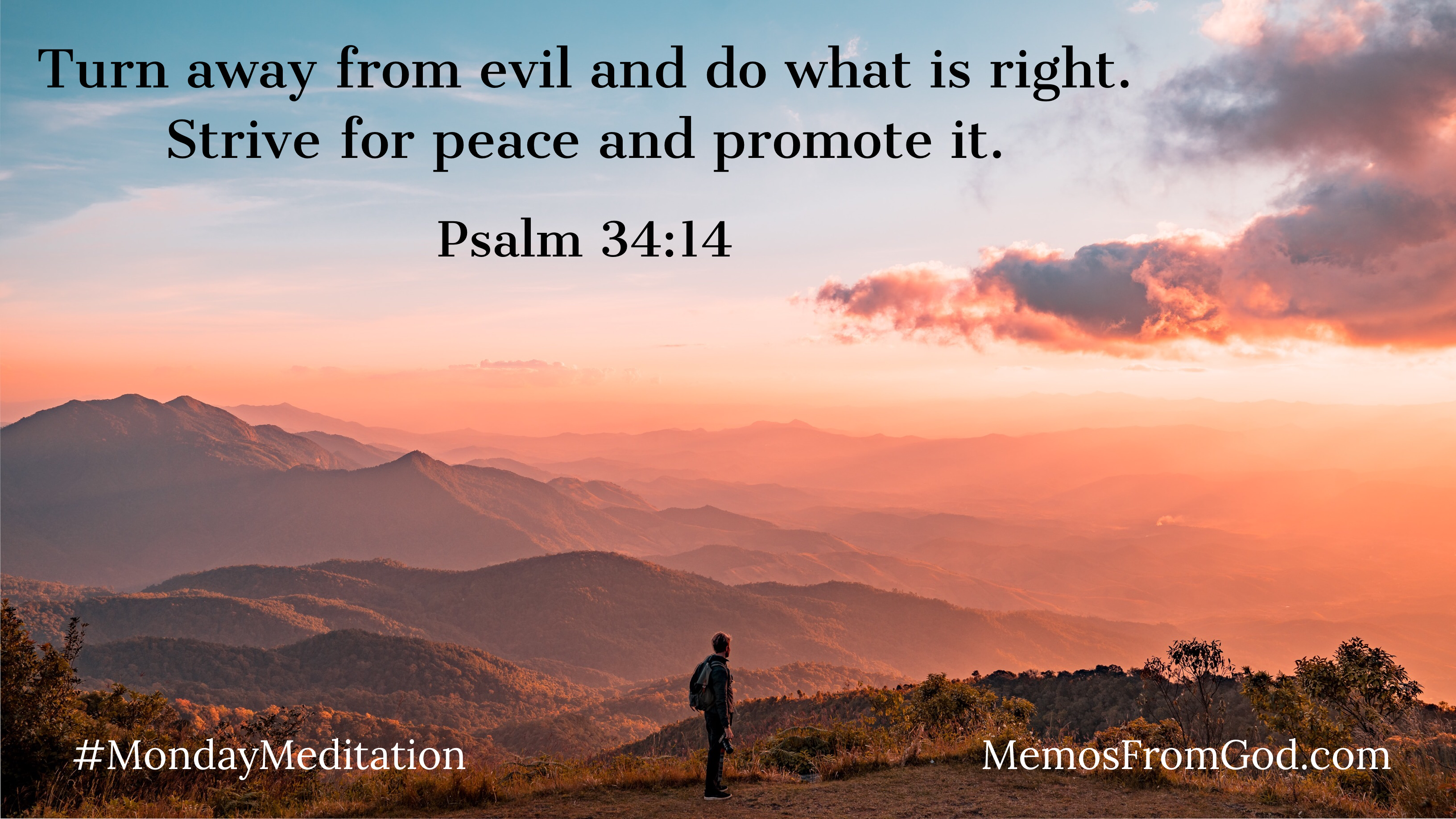 A man with a backpack looking out over a range of mountains and clouds that are tinted a peach colour by the setting sun. Caption: Turn away from evil and do what is right. Strive for peace and promote it. Psalm 34:14