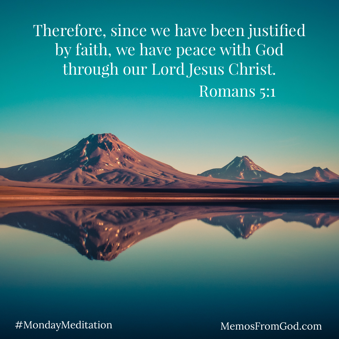 A teal sky and brown mountain peaks reflected in a still lake. Caption: Therefore, since we have been justified by faith, we have peace with God through our Lord Jesus Christ. Romans 5:1