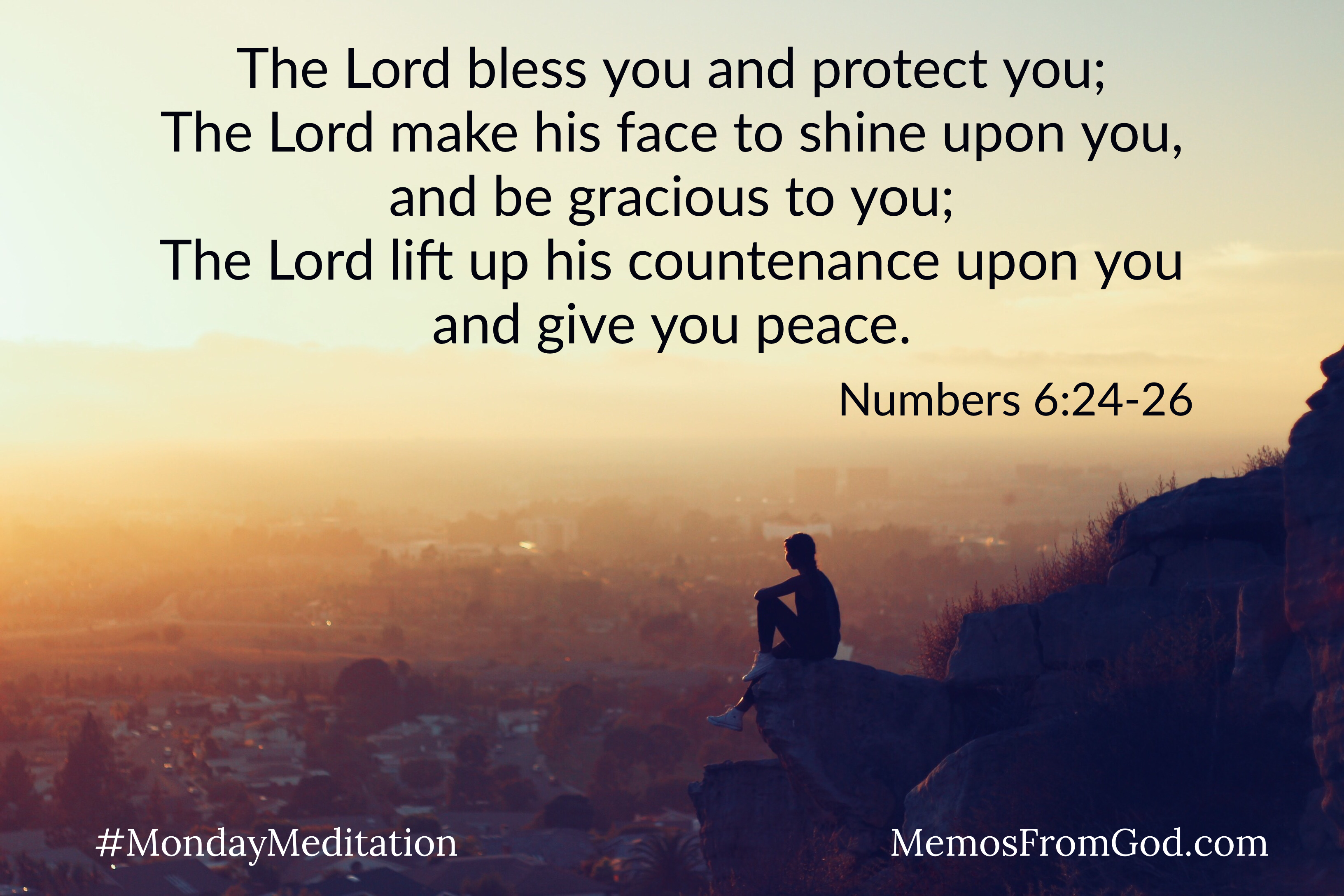 A man sitting on a rocky outcrop on the side of a mountain under a hazy sky, looking down on the city below. Caption: The Lord bless you and protect you; The Lord make his face to shine upon you, and be gracious to you; The Lord lift up his countenance upon you and give you peace. Numbers 6:24-26