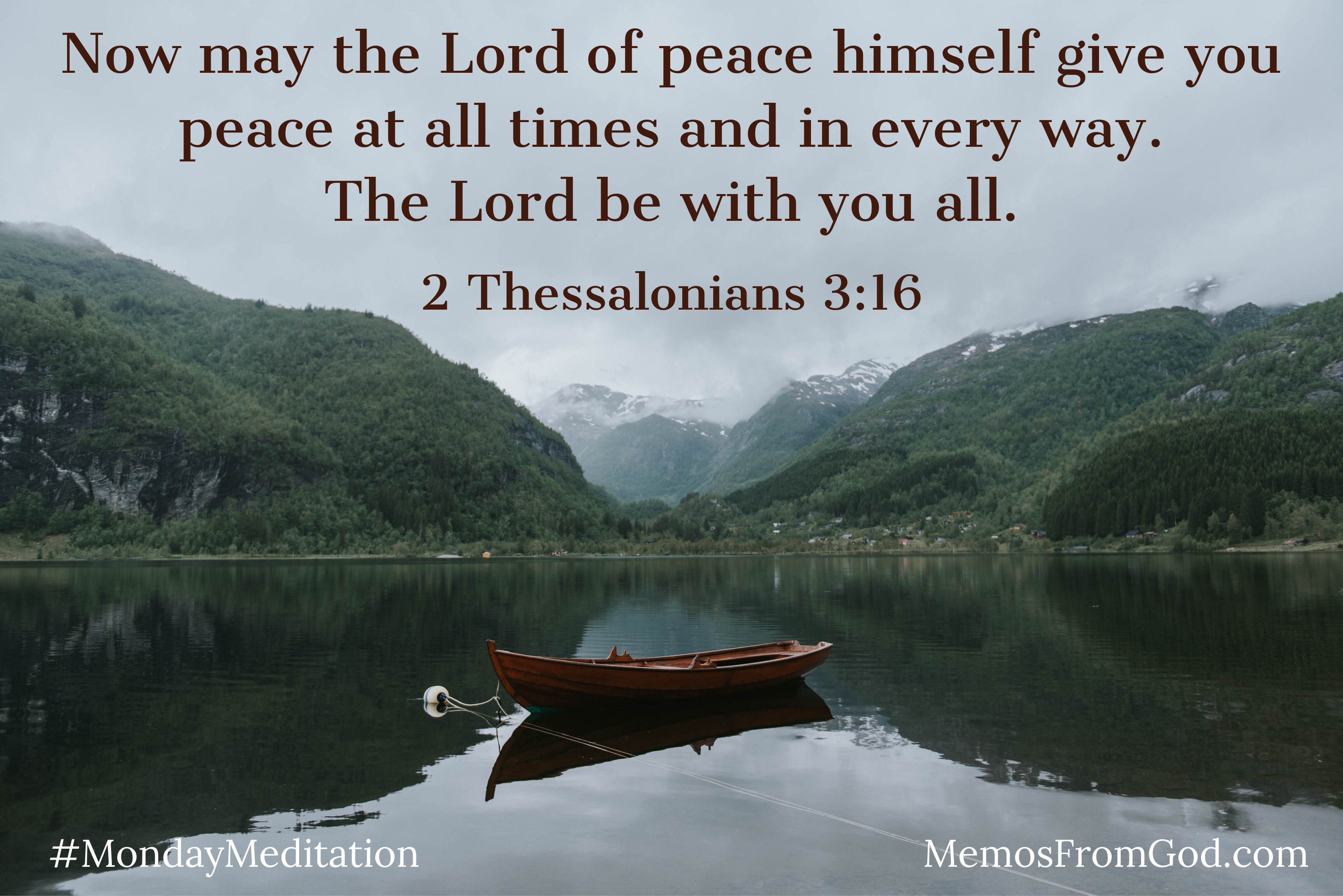 A dark red rowboat anchored in a smooth lake that reflects the dark green of the wooded hills beyond. Caption: Now may the Lord of peace himself give you peace at all times and in every way. The Lord be with you all. 2 Thessalonians 3:16