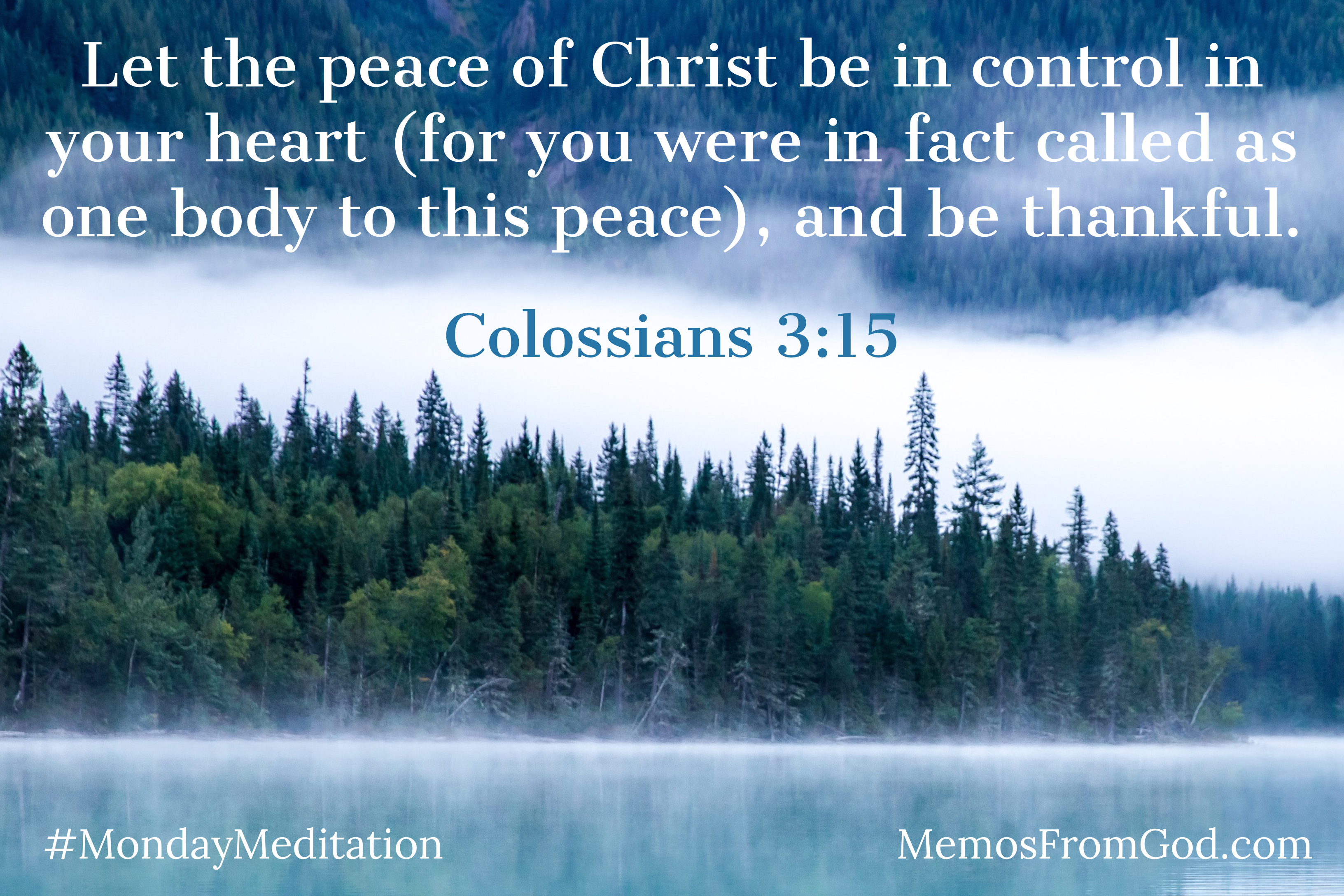 An evergreen hillside shrouded in mist reflecting in still water. Caption: Let the peace of Christ be in control in your heart (for you were in fact called as one body to this peace), and be thankful. Colossians 3:15