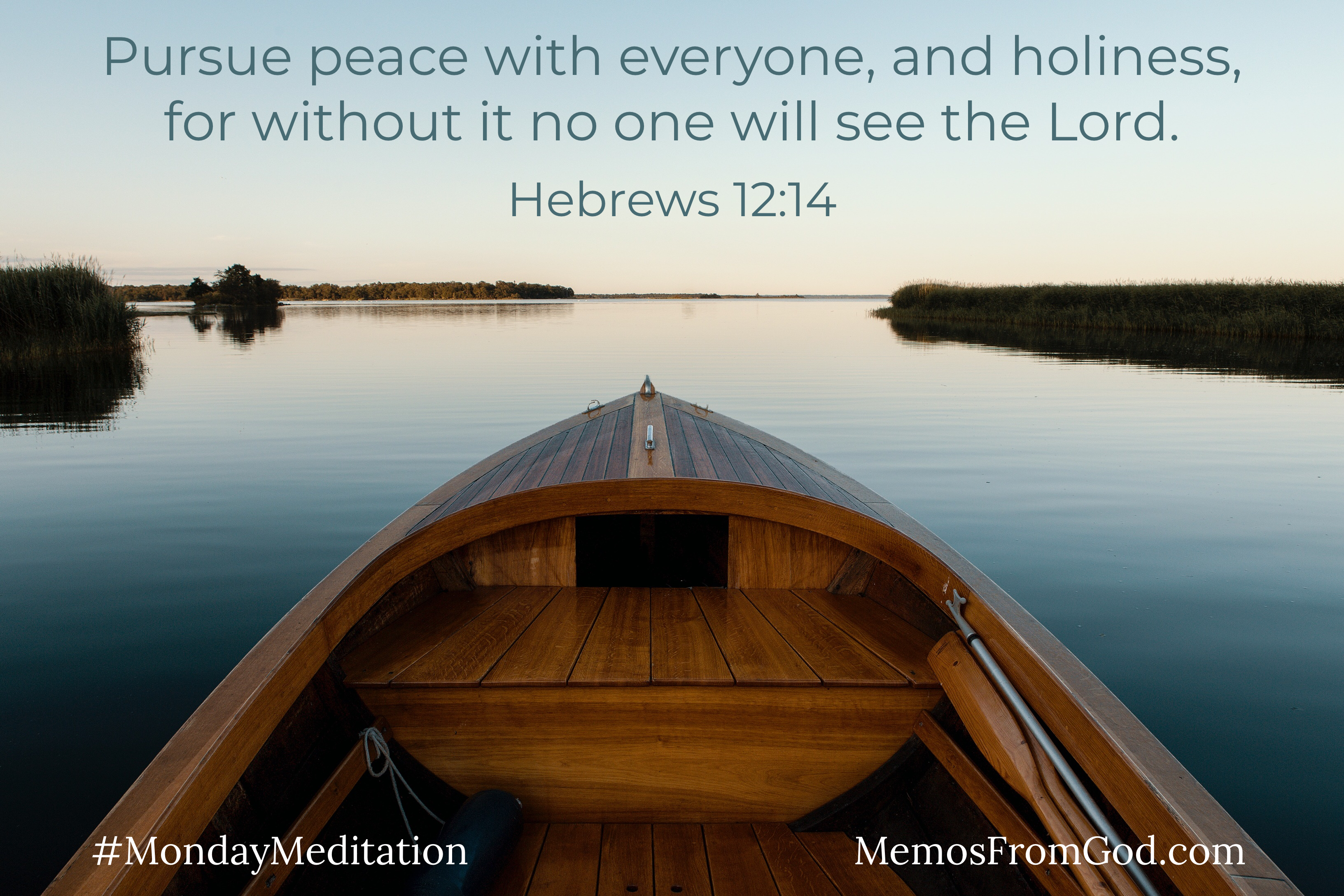 The view of a calm lake over the bow of a wooden boat. Caption: Pursue peace with everyone, and holiness, for without it no one will see the Lord. Hebrews 12:14
